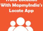 Track Location With MapmyIndia's Locate App