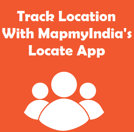 Track Location With MapmyIndia's Locate App