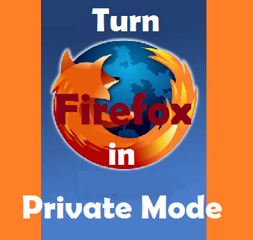 Turn Firefox in Private Mode