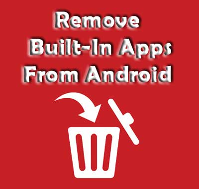 Uninstall Built-in apps from Android