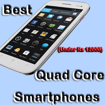Best Quad Core Smartphones Below Rs 12000