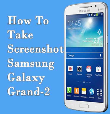 Take Screenshot in Samsung Galaxy Grand 2