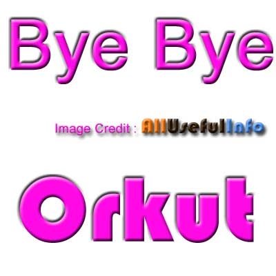Bye bye Orkut