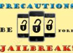 Precautions before Jailbreak