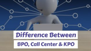Difference between BPO, Call Center and KPO